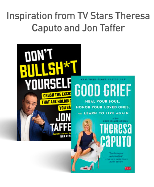 Inspiration from TV Stars Theresa Caputo and Jon Taffer